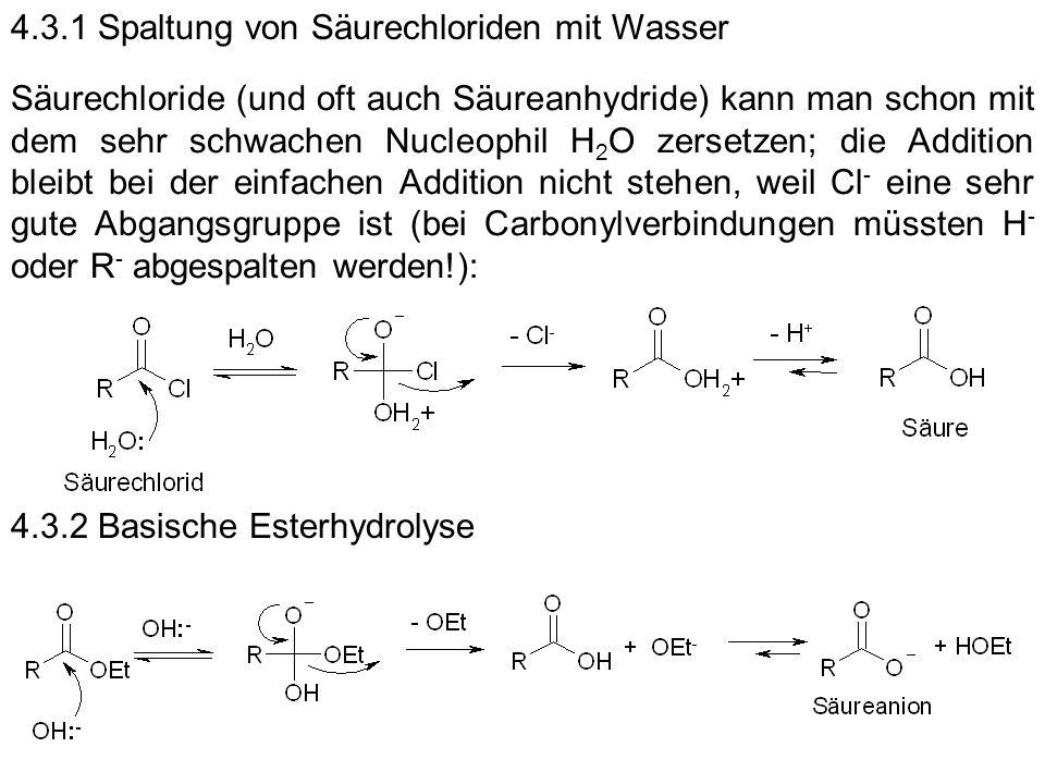 Säurechloride (und oft auch Säureanhydride) kann man schon mit dem sehr schwachen Nucleophil H 2 O zersetzen; die Addition bleibt bei der einfachen Ad