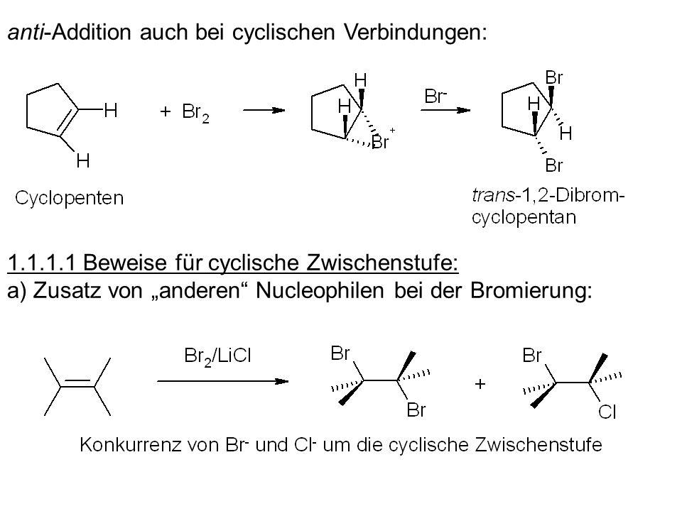 1.1.2 Addition anderer Halogene: Addition von F 2 zu heftig, daher unbrauchbar; Addition von Cl 2 möglich; Cl bildet aber wegen seiner höheren Elektronegativität und seiner geringeren Größe weniger gut cyclische Zwischenstufen.