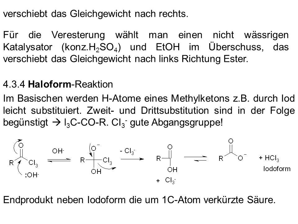 verschiebt das Gleichgewicht nach rechts. Für die Veresterung wählt man einen nicht wässrigen Katalysator (konz.H 2 SO 4 ) und EtOH im Überschuss, das