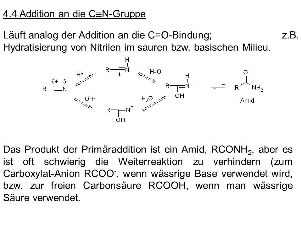 4.4 Addition an die C N-Gruppe Läuft analog der Addition an die C=O-Bindung; z.B. Hydratisierung von Nitrilen im sauren bzw. basischen Milieu. Das Pro