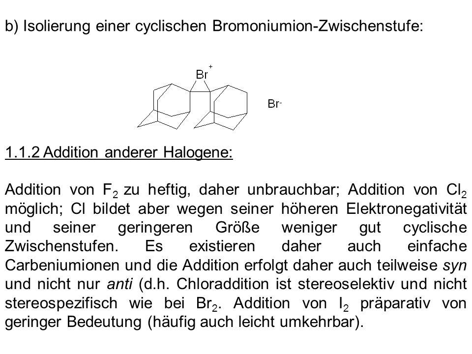 1.1.2 Addition anderer Halogene: Addition von F 2 zu heftig, daher unbrauchbar; Addition von Cl 2 möglich; Cl bildet aber wegen seiner höheren Elektro