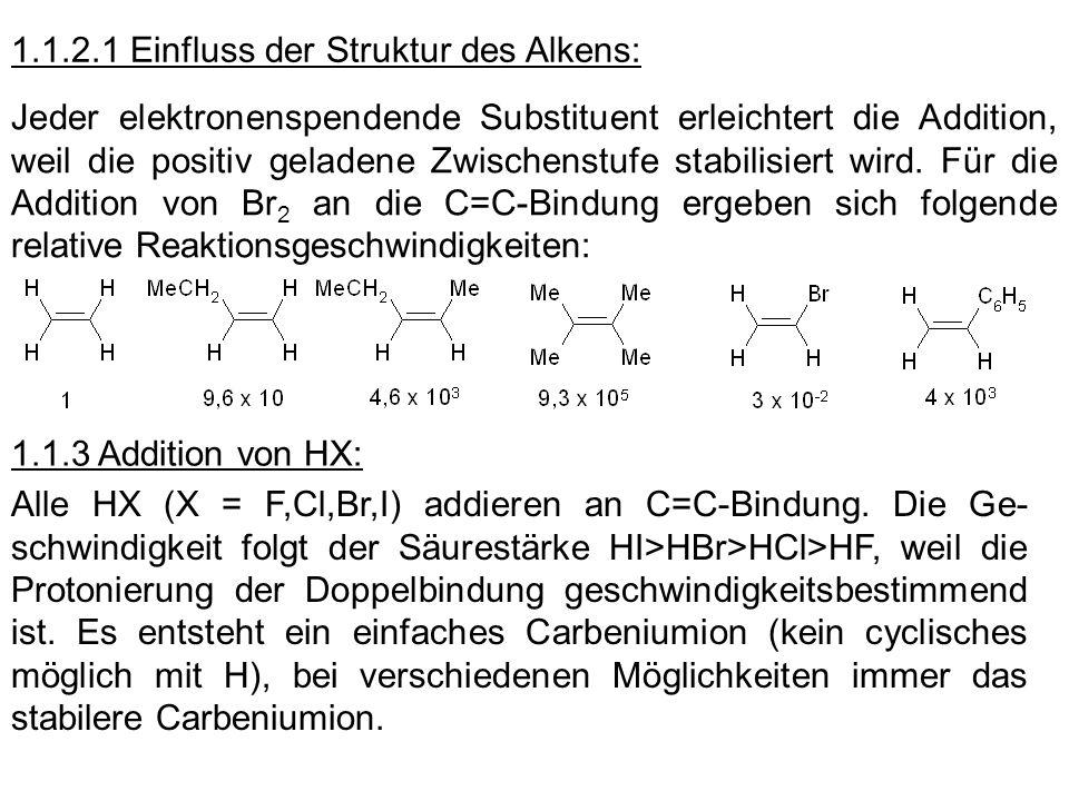 1.1.3.1 Orientierung der Addition – Markovnikov-Regel Stabilität der Carbeniumionen: tertiär>Benzyl>Allyl~sekundär>primär~Vinyl>Phenyl Manchmal erfolgen auch Umlagerungen zum stabileren Carbeniumion (Wagner-Meerwein-Umlagerung) Addition erfolgt regioselektiv (d.h.