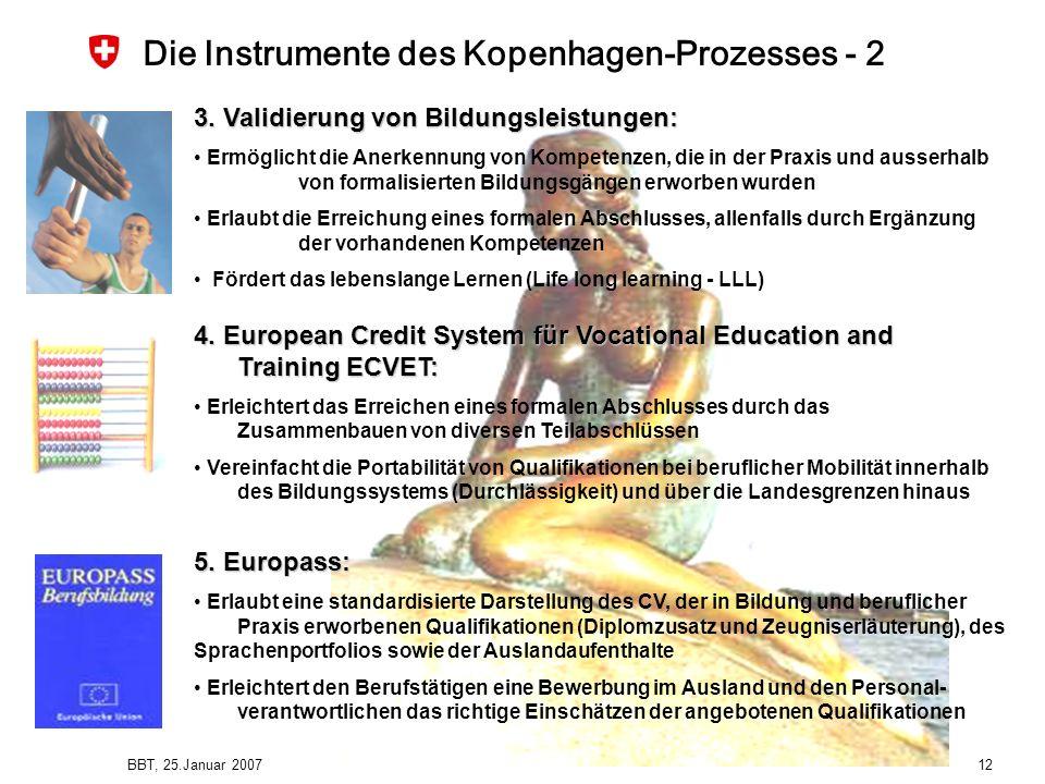 BBT, 25.Januar 2007 12 Die Instrumente des Kopenhagen-Prozesses - 2 4. European Credit System für Vocational Education and Training ECVET: Erleichtert