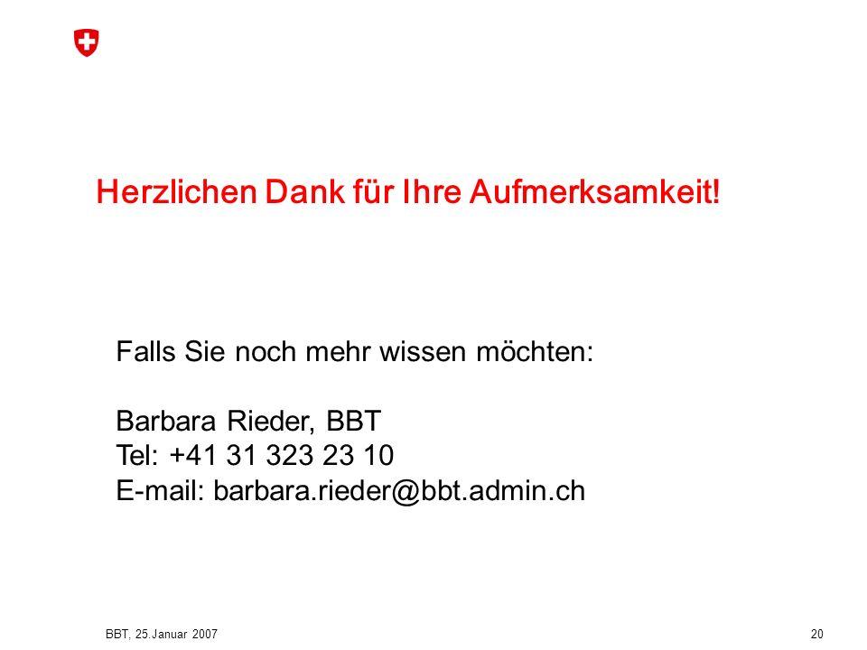BBT, 25.Januar 2007 20 Herzlichen Dank für Ihre Aufmerksamkeit! Falls Sie noch mehr wissen möchten: Barbara Rieder, BBT Tel: +41 31 323 23 10 E-mail: