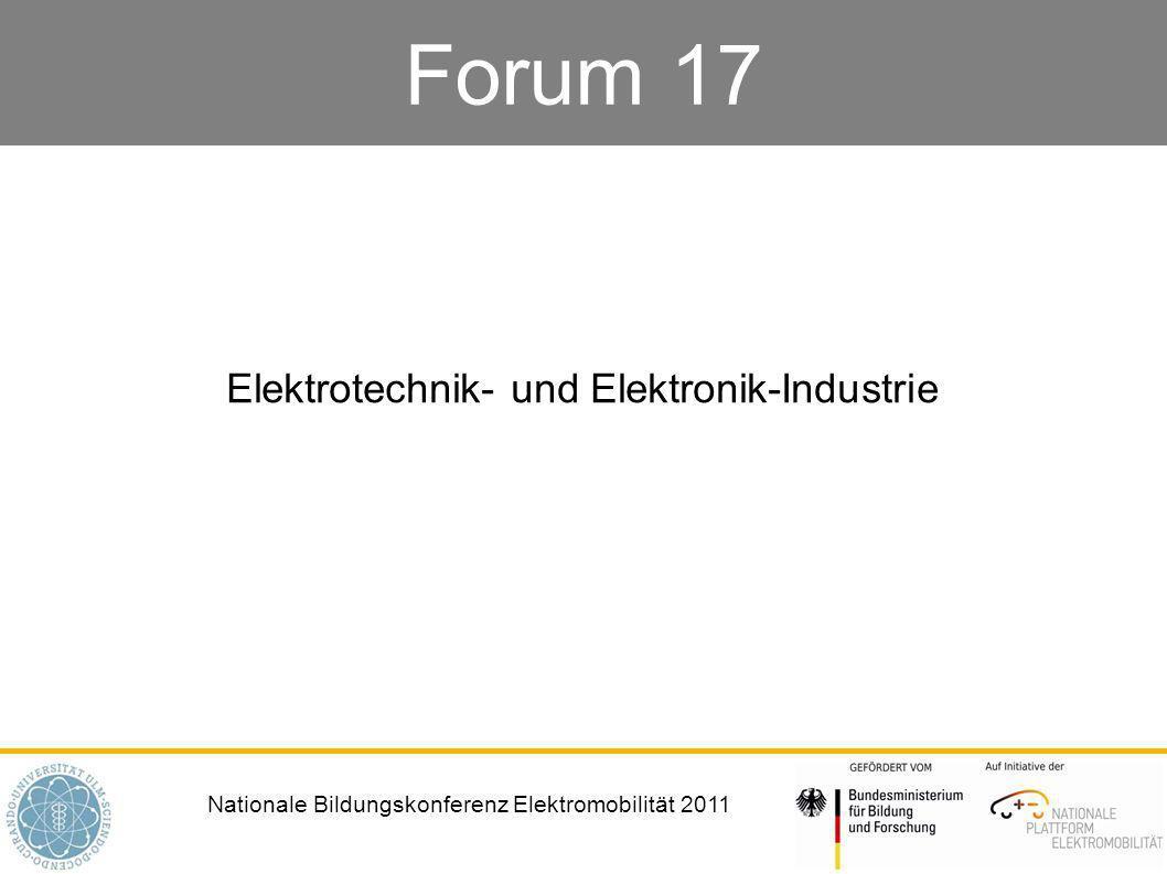 Nationale Bildungskonferenz Elektromobilität 2011 Forum 17 Elektrotechnik- und Elektronik-Industrie