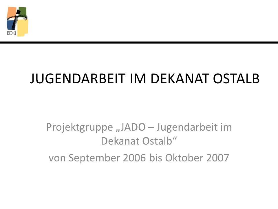 JUGENDARBEIT IM DEKANAT OSTALB Projektgruppe JADO – Jugendarbeit im Dekanat Ostalb von September 2006 bis Oktober 2007