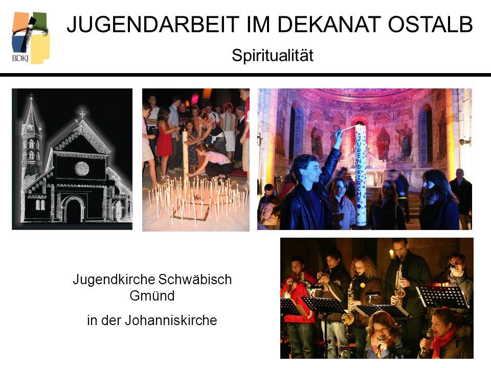 JUGENDARBEIT IM DEKANAT OSTALB Spiritualität Jugendkirche Schwäbisch Gmünd in der Johanniskirche