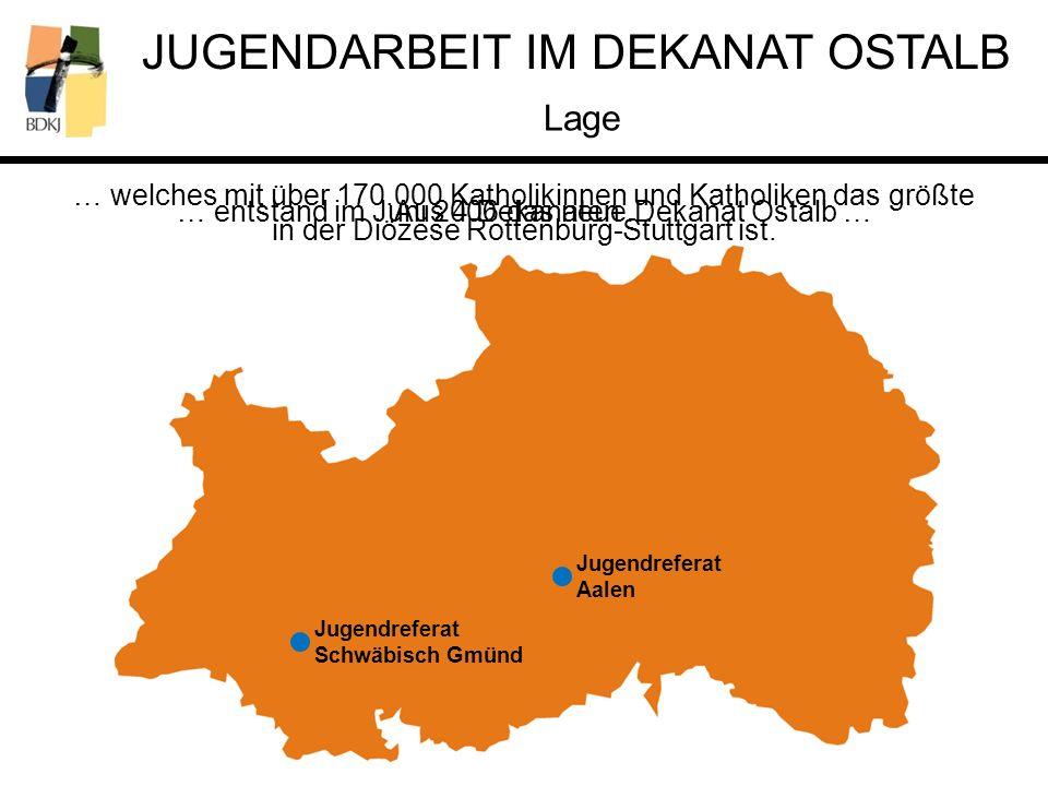 JUGENDARBEIT IM DEKANAT OSTALB Lage Schwäbisch Gmünd Aalen Ellwangen Neresheim Jugendreferat Aalen Jugendreferat Schwäbisch Gmünd Aus 4 Dekanaten …… entstand im Juni 2006 das neue Dekanat Ostalb … … welches mit über 170.000 Katholikinnen und Katholiken das größte in der Diözese Rottenburg-Stuttgart ist.