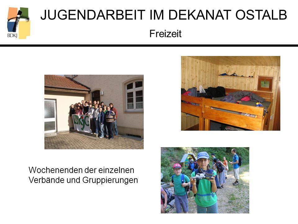 JUGENDARBEIT IM DEKANAT OSTALB Freizeit Wochenenden der einzelnen Verbände und Gruppierungen