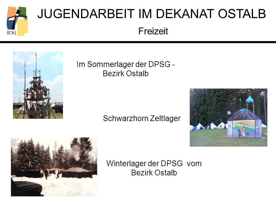 JUGENDARBEIT IM DEKANAT OSTALB Freizeit Im Sommerlager der DPSG - Bezirk Ostalb Winterlager der DPSG vom Bezirk Ostalb Schwarzhorn Zeltlager