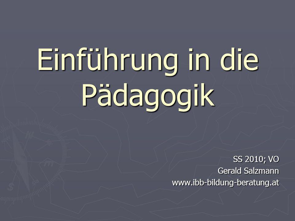 Einführung in die Pädagogik SS 2010; VO Gerald Salzmann www.ibb-bildung-beratung.at