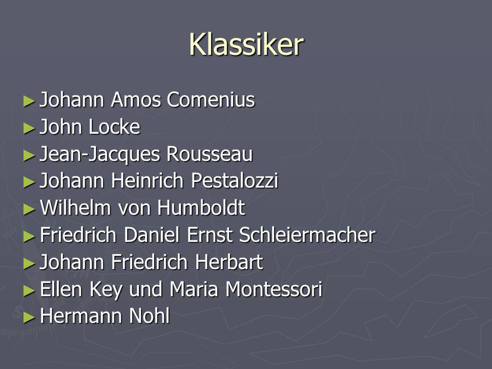 Klassiker Johann Amos Comenius Johann Amos Comenius John Locke John Locke Jean-Jacques Rousseau Jean-Jacques Rousseau Johann Heinrich Pestalozzi Johan