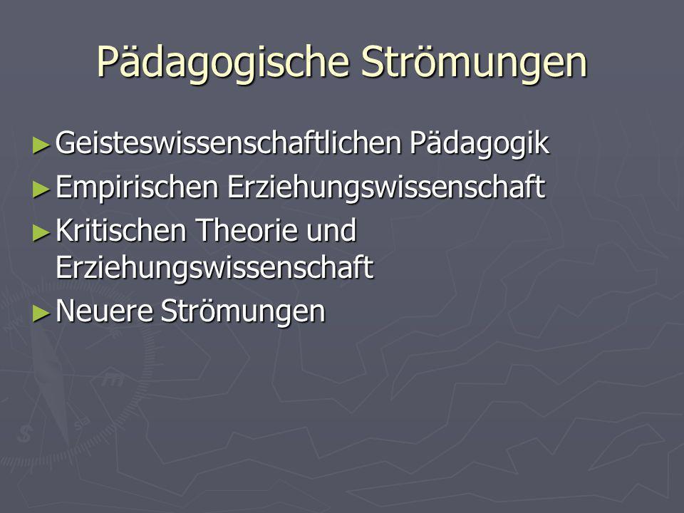 Pädagogische Strömungen Geisteswissenschaftlichen Pädagogik Geisteswissenschaftlichen Pädagogik Empirischen Erziehungswissenschaft Empirischen Erziehu