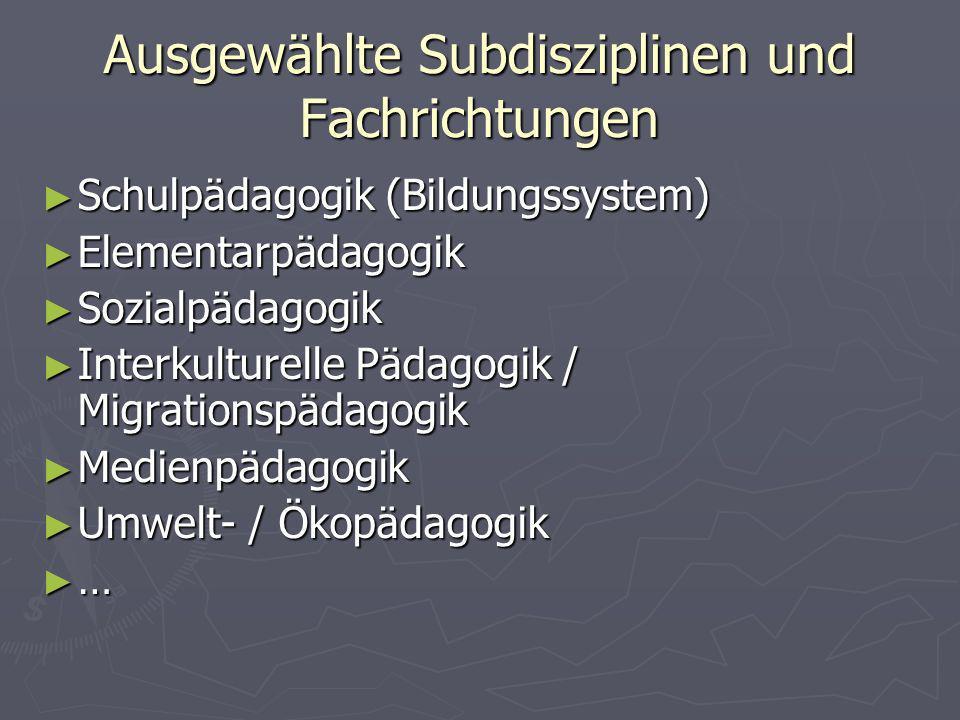 Ausgewählte Subdisziplinen und Fachrichtungen Schulpädagogik (Bildungssystem) Schulpädagogik (Bildungssystem) Elementarpädagogik Elementarpädagogik So