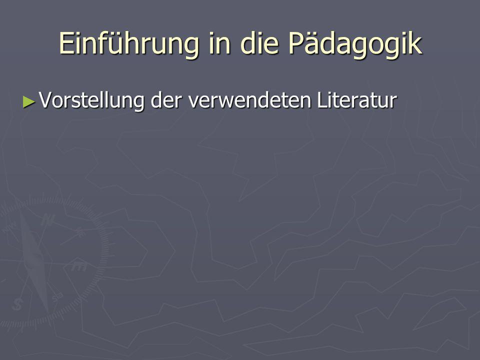 Einführung in die Pädagogik Vorstellung der verwendeten Literatur Vorstellung der verwendeten Literatur