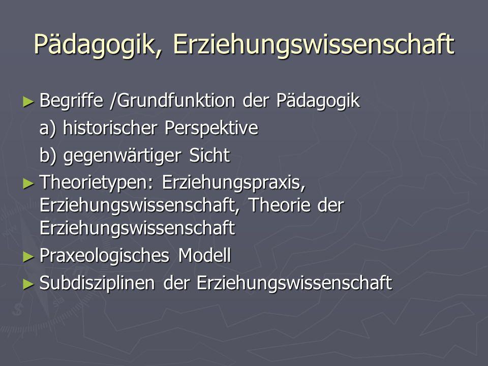 Pädagogik, Erziehungswissenschaft Begriffe /Grundfunktion der Pädagogik Begriffe /Grundfunktion der Pädagogik a) historischer Perspektive b) gegenwärt