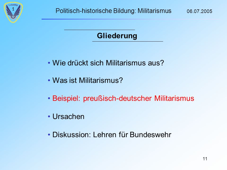 Politisch-historische Bildung: Militarismus 06.07.2005 11 Gliederung Wie drückt sich Militarismus aus.