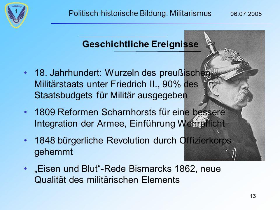 Politisch-historische Bildung: Militarismus 06.07.2005 13 Geschichtliche Ereignisse 18.