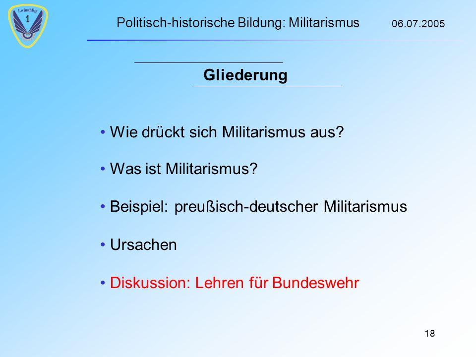 Politisch-historische Bildung: Militarismus 06.07.2005 18 Gliederung Wie drückt sich Militarismus aus.