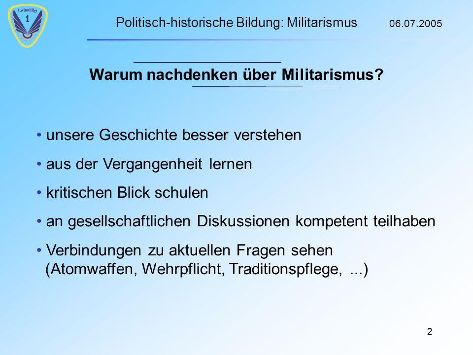Politisch-historische Bildung: Militarismus 06.07.2005 2 Warum nachdenken über Militarismus.