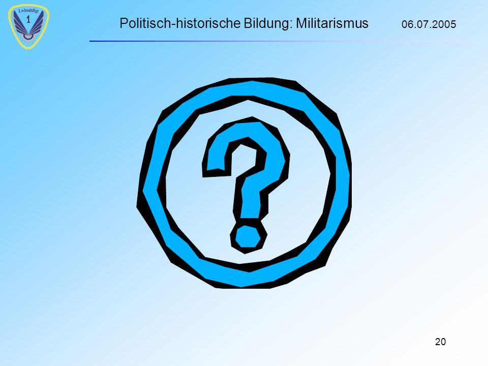 Politisch-historische Bildung: Militarismus 06.07.2005 20