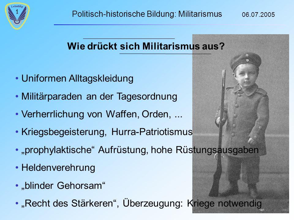 Politisch-historische Bildung: Militarismus 06.07.2005 6 Wie drückt sich Militarismus aus.