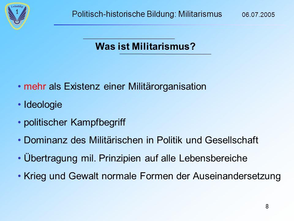 Politisch-historische Bildung: Militarismus 06.07.2005 8 Was ist Militarismus.