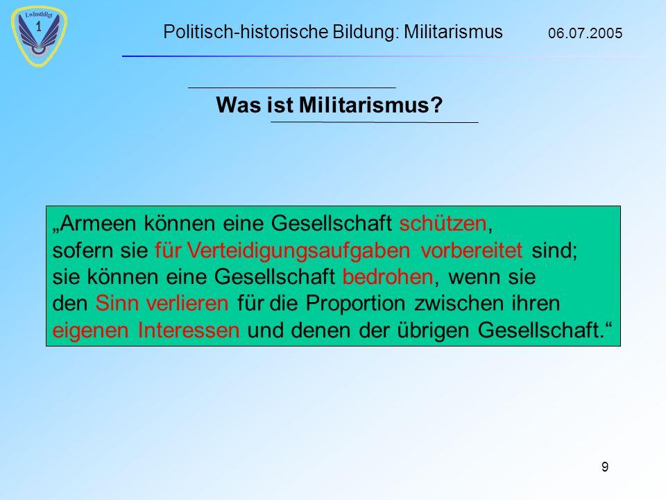 Politisch-historische Bildung: Militarismus 06.07.2005 9 Was ist Militarismus.