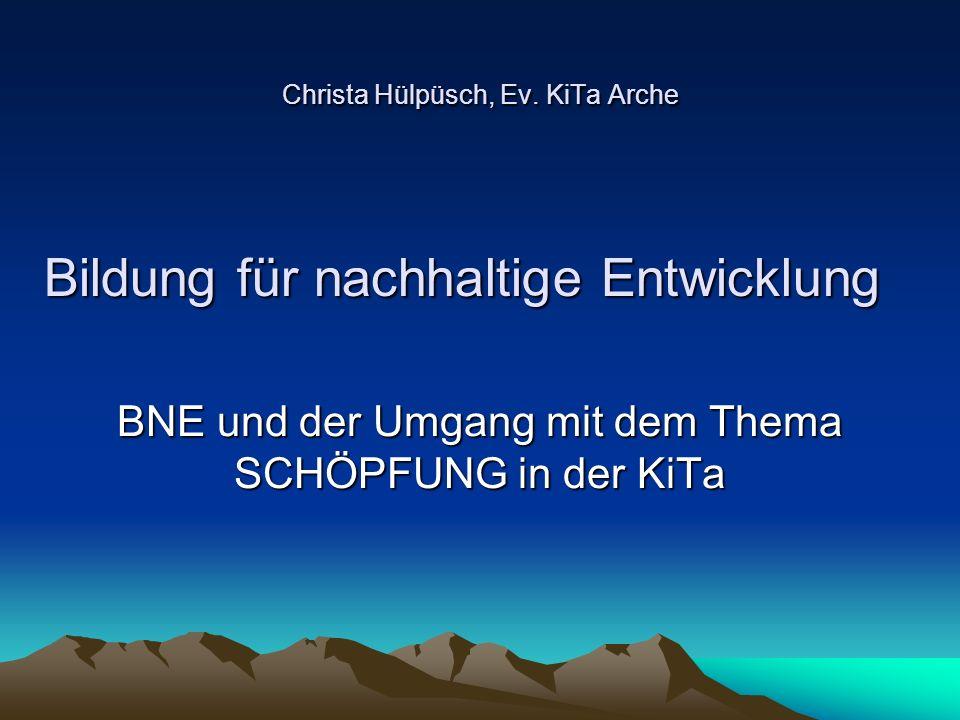 Christa Hülpüsch, Ev. KiTa Arche BNE und der Umgang mit dem Thema SCHÖPFUNG in der KiTa Bildung für nachhaltige Entwicklung