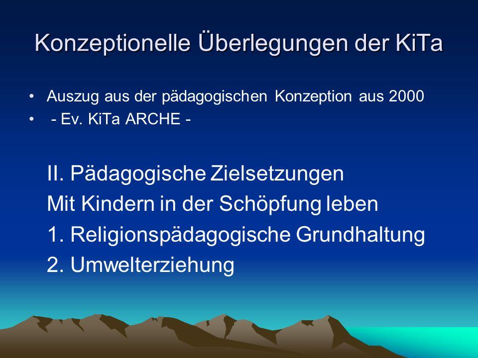 Konzeptionelle Überlegungen der KiTa Auszug aus der pädagogischen Konzeption aus 2000 - Ev. KiTa ARCHE - II. Pädagogische Zielsetzungen Mit Kindern in