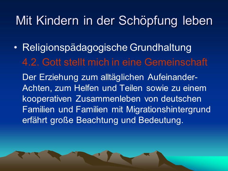 Mit Kindern in der Schöpfung leben Religionspädagogische Grundhaltung 4.2. Gott stellt mich in eine Gemeinschaft Der Erziehung zum alltäglichen Aufein