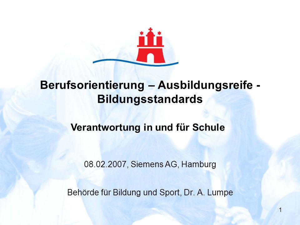 1 Behörde für Bildung und Sport, Dr. A. Lumpe Verantwortung in und für Schule 08.02.2007, Siemens AG, Hamburg Berufsorientierung – Ausbildungsreife -