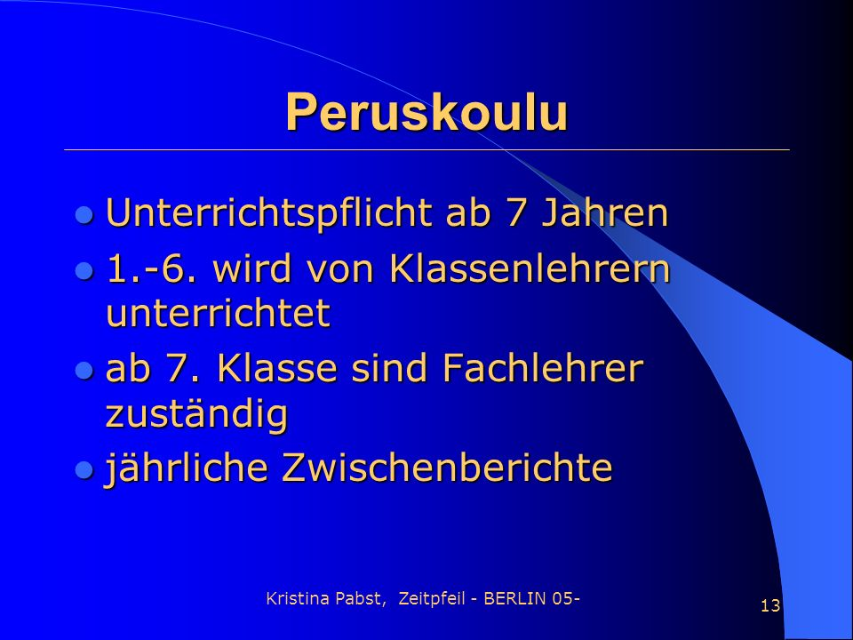 Kristina Pabst, Zeitpfeil - BERLIN 05- 13 Unterrichtspflicht ab 7 Jahren Unterrichtspflicht ab 7 Jahren 1.-6. wird von Klassenlehrern unterrichtet 1.-