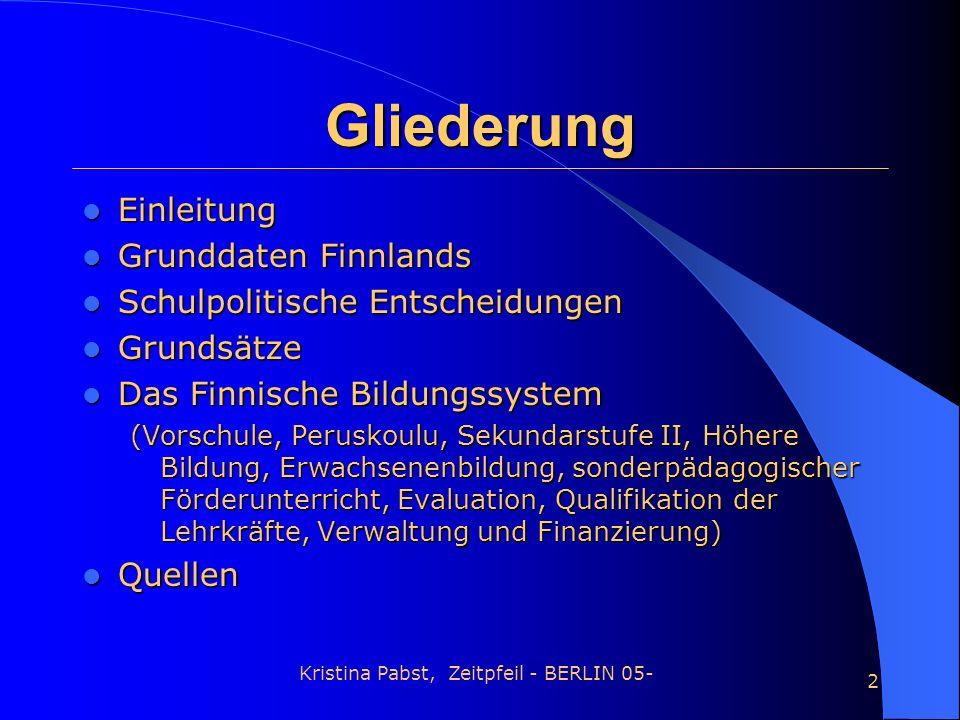 Kristina Pabst, Zeitpfeil - BERLIN 05- 2 Gliederung Einleitung Einleitung Grunddaten Finnlands Grunddaten Finnlands Schulpolitische Entscheidungen Sch