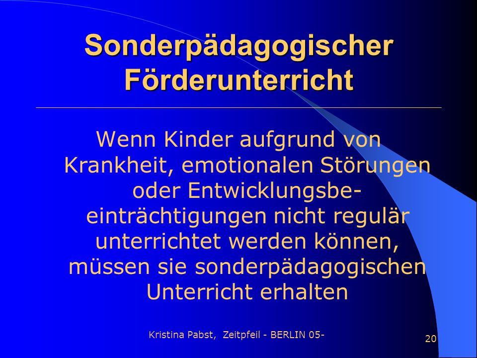 Kristina Pabst, Zeitpfeil - BERLIN 05- 20 Sonderpädagogischer Förderunterricht Wenn Kinder aufgrund von Krankheit, emotionalen Störungen oder Entwickl