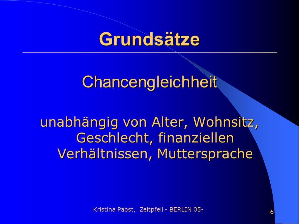 Kristina Pabst, Zeitpfeil - BERLIN 05- 6 Grundsätze Chancengleichheit unabhängig von Alter, Wohnsitz, Geschlecht, finanziellen Verhältnissen, Muttersp