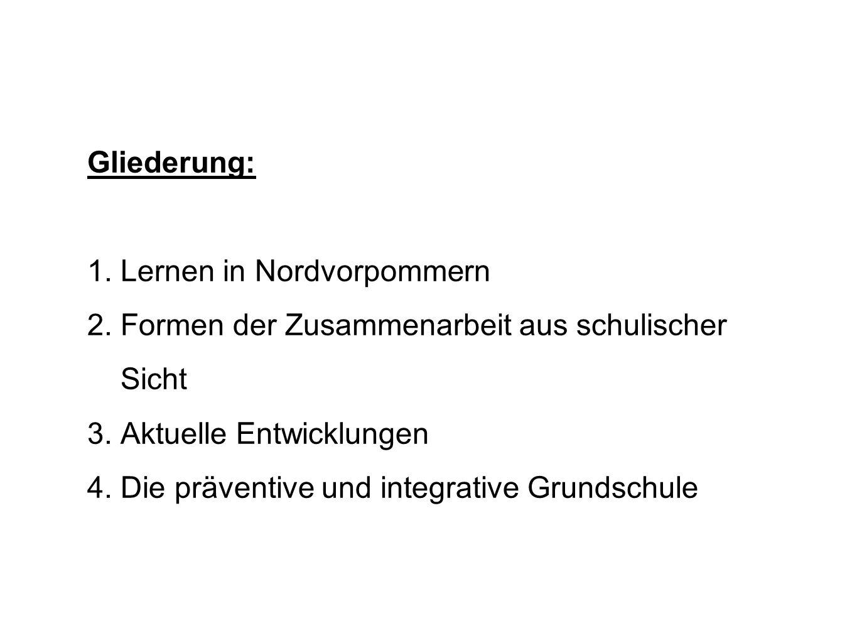 Gliederung: 1. Lernen in Nordvorpommern 2. Formen der Zusammenarbeit aus schulischer Sicht 3. Aktuelle Entwicklungen 4. Die präventive und integrative