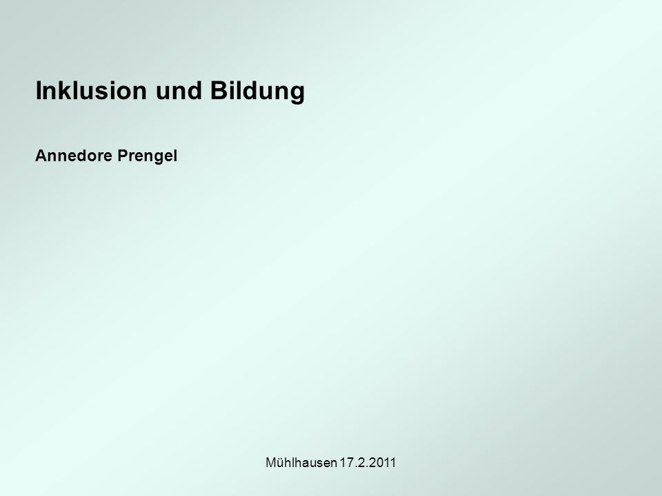 Mühlhausen 17.2.2011 Inklusion und Bildung Annedore Prengel