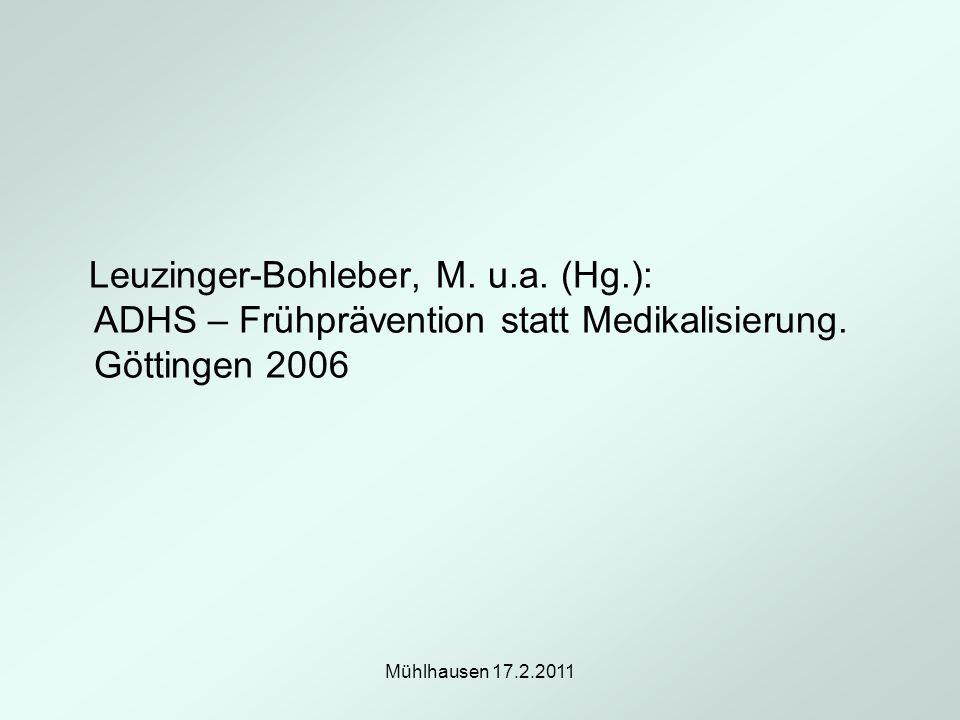 Mühlhausen 17.2.2011 Leuzinger-Bohleber, M. u.a. (Hg.): ADHS – Frühprävention statt Medikalisierung. Göttingen 2006