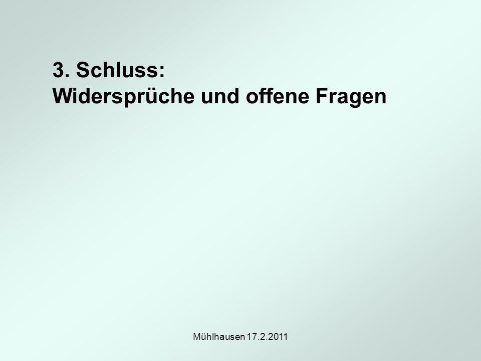 Mühlhausen 17.2.2011 3. Schluss: Widersprüche und offene Fragen