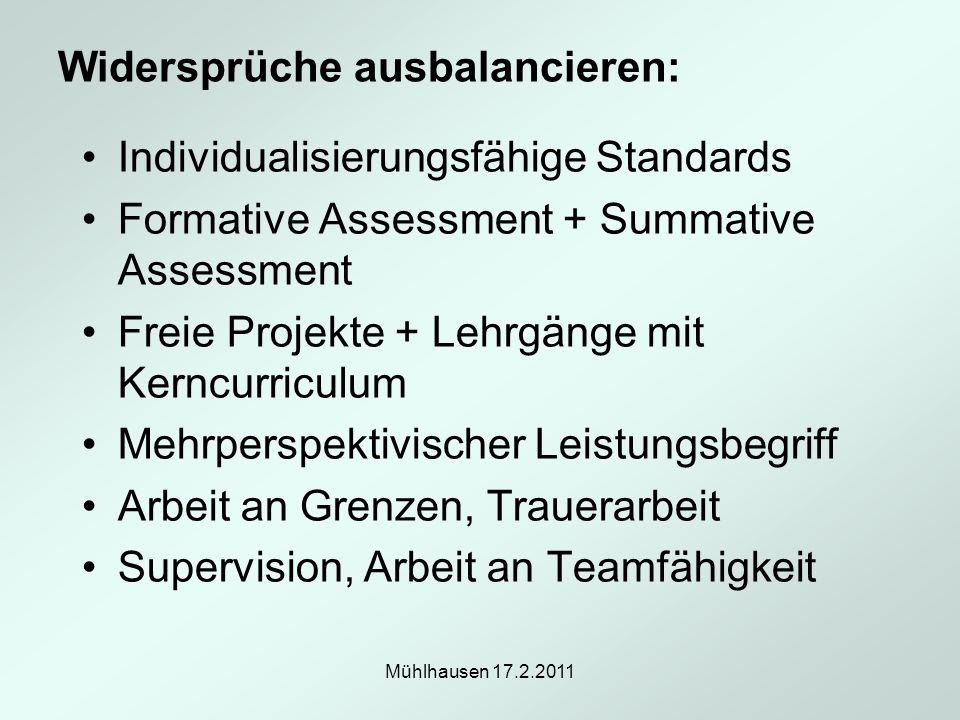Mühlhausen 17.2.2011 Widersprüche ausbalancieren: Individualisierungsfähige Standards Formative Assessment + Summative Assessment Freie Projekte + Leh
