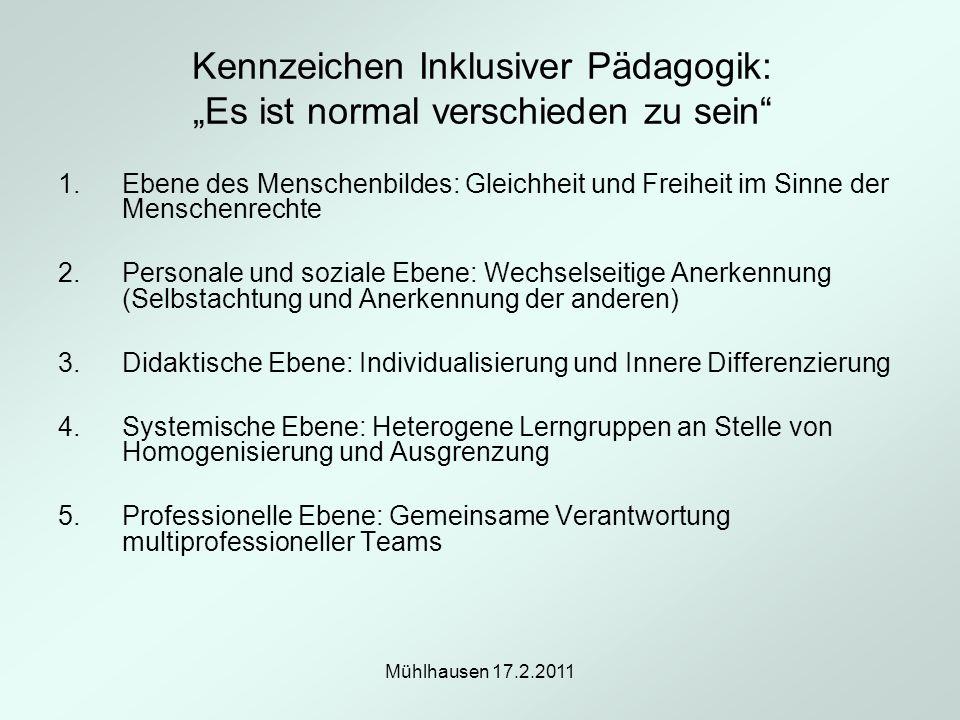 Mühlhausen 17.2.2011 Kennzeichen Inklusiver Pädagogik: Es ist normal verschieden zu sein 1.Ebene des Menschenbildes: Gleichheit und Freiheit im Sinne