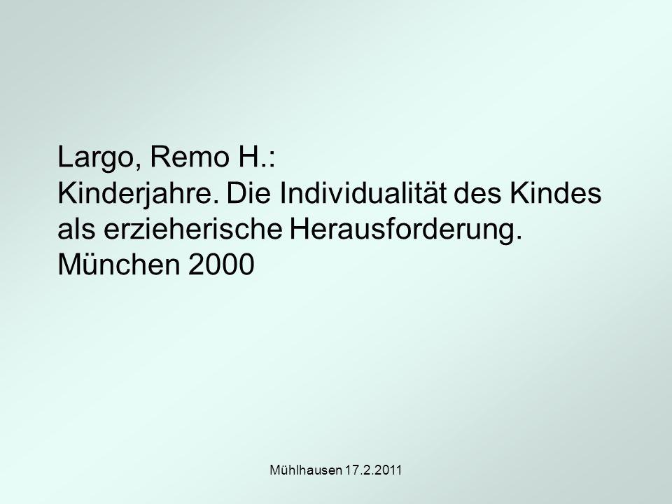 Mühlhausen 17.2.2011 Largo, Remo H.: Kinderjahre. Die Individualität des Kindes als erzieherische Herausforderung. München 2000