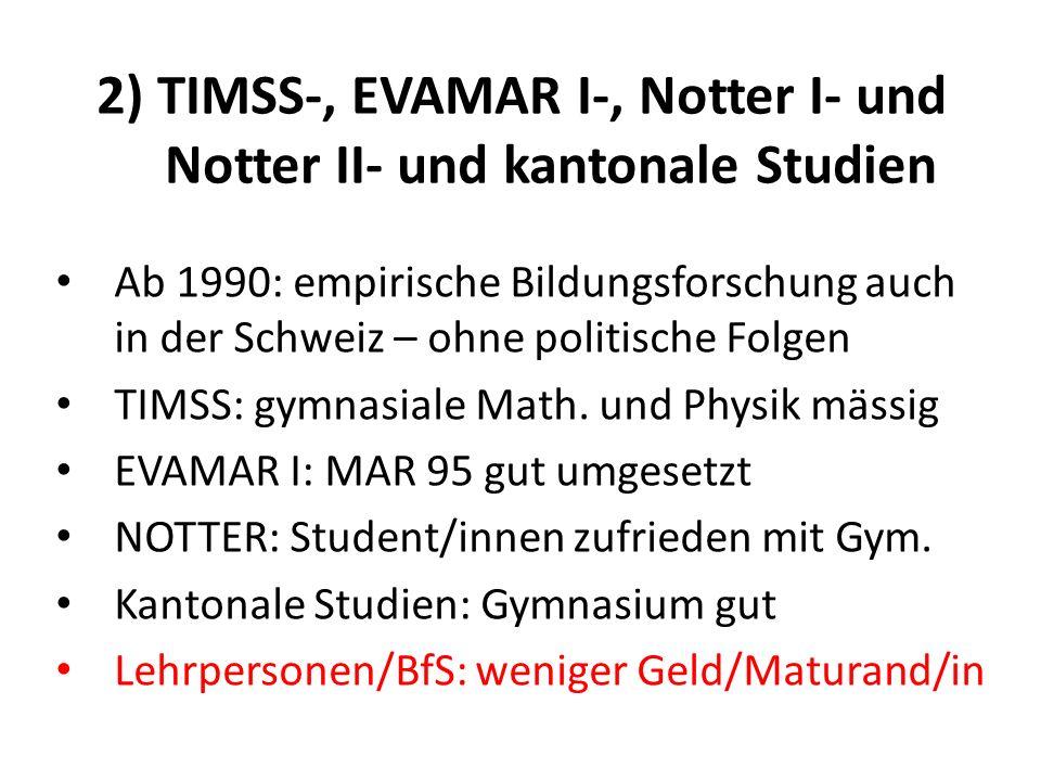 2) TIMSS-, EVAMAR I-, Notter I- und Notter II- und kantonale Studien Ab 1990: empirische Bildungsforschung auch in der Schweiz – ohne politische Folge