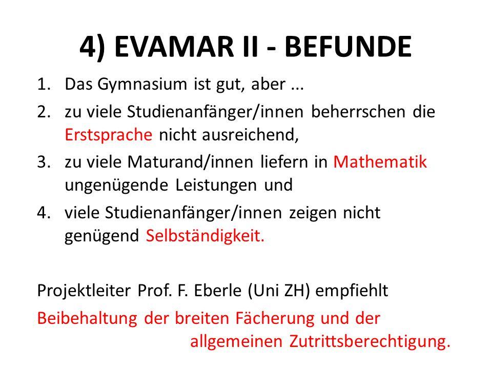 4) EVAMAR II - BEFUNDE 1.Das Gymnasium ist gut, aber... 2.zu viele Studienanfänger/innen beherrschen die Erstsprache nicht ausreichend, 3.zu viele Mat
