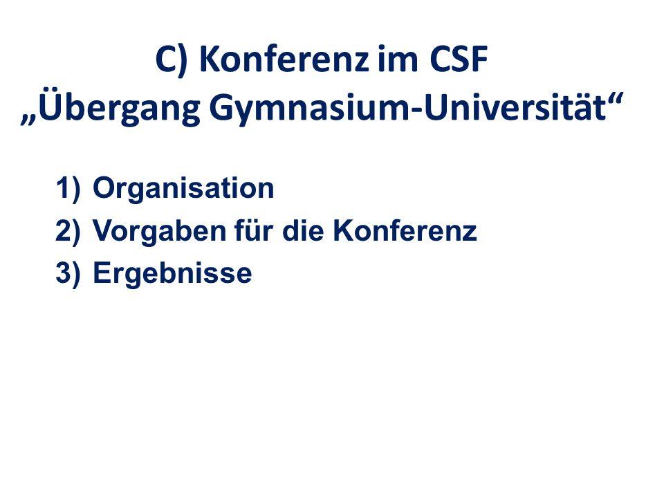 C) Konferenz im CSF Übergang Gymnasium-Universität 1)Organisation 2)Vorgaben für die Konferenz 3)Ergebnisse