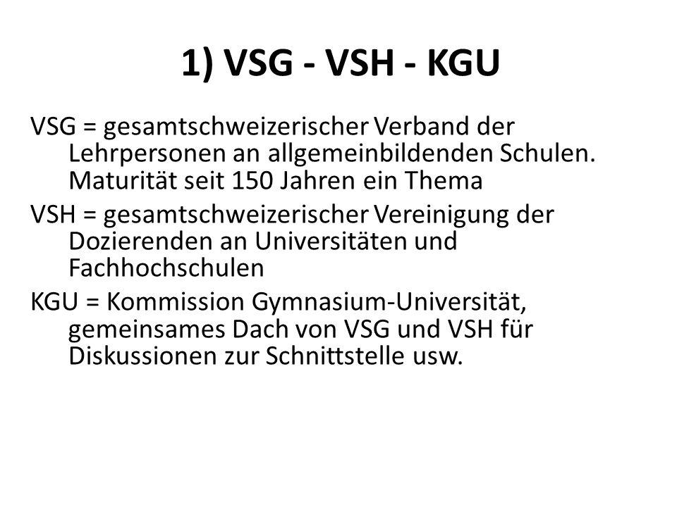 1) VSG - VSH - KGU VSG = gesamtschweizerischer Verband der Lehrpersonen an allgemeinbildenden Schulen. Maturität seit 150 Jahren ein Thema VSH = gesam