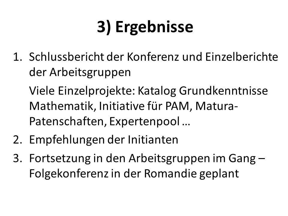 3) Ergebnisse 1.Schlussbericht der Konferenz und Einzelberichte der Arbeitsgruppen Viele Einzelprojekte: Katalog Grundkenntnisse Mathematik, Initiativ