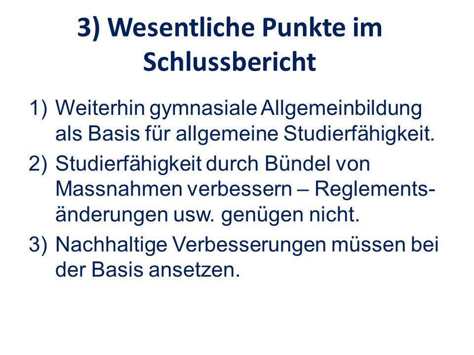 3) Wesentliche Punkte im Schlussbericht 1)Weiterhin gymnasiale Allgemeinbildung als Basis für allgemeine Studierfähigkeit. 2)Studierfähigkeit durch Bü