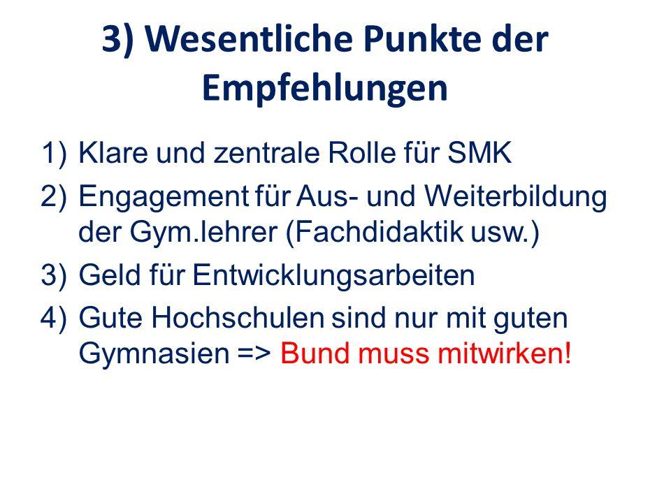 3) Wesentliche Punkte der Empfehlungen 1)Klare und zentrale Rolle für SMK 2)Engagement für Aus- und Weiterbildung der Gym.lehrer (Fachdidaktik usw.) 3